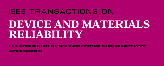 IEEE Transactions on Devices and Material Reliability